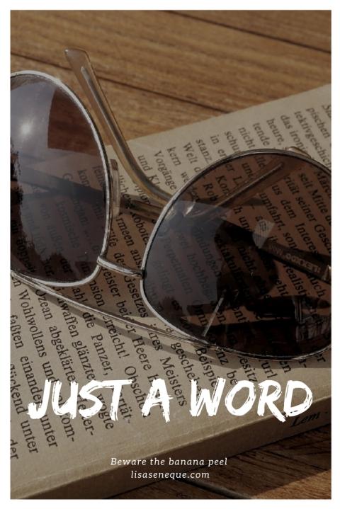 Just a word | Beware the banana peel | lisaseneque.com