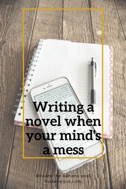 Writing a novel when your mind's a mess | Beware the banana peel | lisaseneque.com