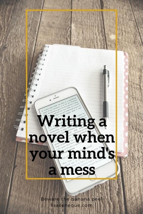 Writing a novel when your mind's a mess | Beware the banana peel | lisaseneque.com